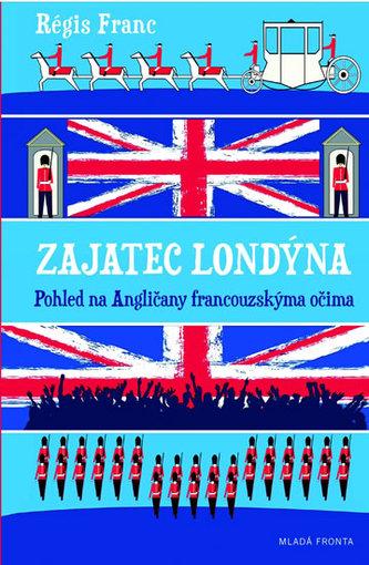 Zajatec Londýna - Pohled na Angličany francouzskýma očima