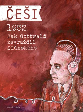 Češi 1952 - Jak Gottwald zavraždil Slánského - Pavel Kosatík