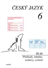 Český jazyk 6 III.díl Přehledy, tabulky, rozbory, cvičení