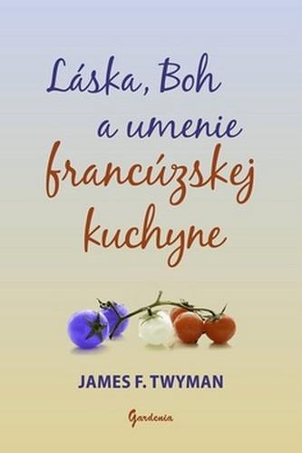 Láska, Boh a umenie francúzskej kuchyne - James F. Twyman