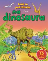 Pozri sa pod okienko na dinosaura