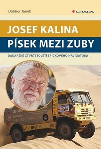 Josef Kalina: Písek mezi zuby - Dakarské čtvrtstoletí špičkového navigátora