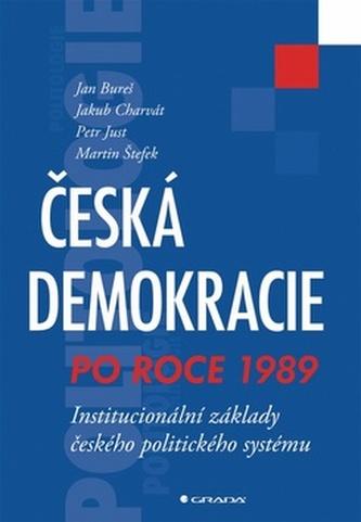 Česká demokracie po roce 1989 - Institucionální základy českého politického systému - Kolektiv autorů