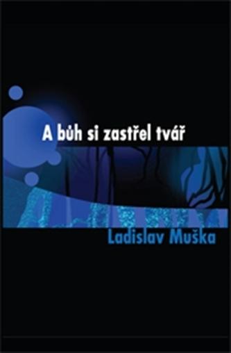 A bůh si zastřel tvář - Ladislav Muška