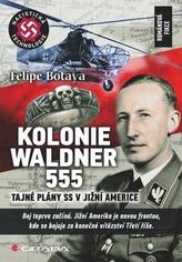 Kolonie Waldner 555 - Tajné plány SS v Jižní Americe