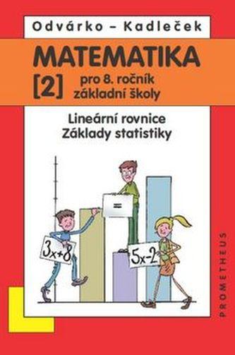 Matematika 2 pro 8. ročník ZŠ - Lineární rovnice; základy statistiky - 2. vydání - Oldřich Odvárko