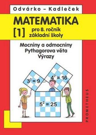 Matematika 1 pro 8. ročník ZŠ – Mocniny a odmocniny, Pythagorova věta, výrazy - 2. vydání - Oldřich Odvárko