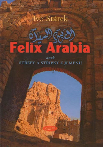 Felix Arabia aneb střepy a střípky z Jemenu