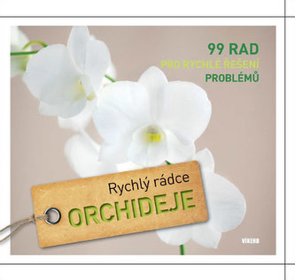 Orchideje – 99 rad pro rychlé řešení problémů - série Rychlý rádce