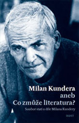Milan Kundera - Co zmůže literatura
