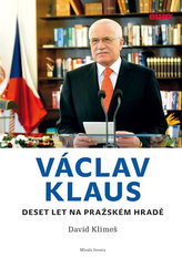 Václav Klaus - Deset let na Pražském hradě