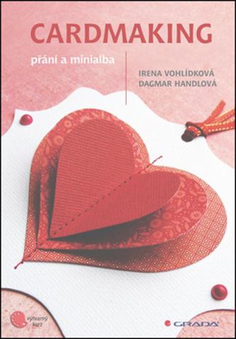 Cardmaking - přání a minialba - Vohlídková Irena, Handlová Dagmar,