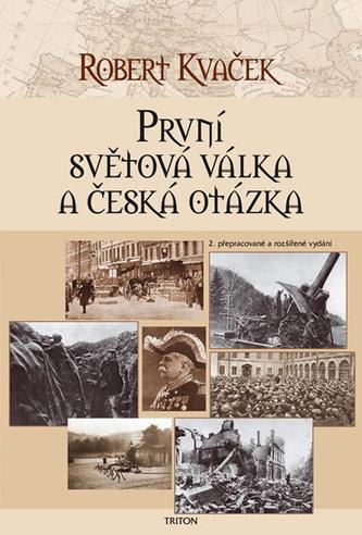 První světová válka a česká otázka - 2. vydání - Robert Kvaček