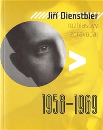 Jiří Dienstbier - Rozhlasový zpravodaj 1958-1969
