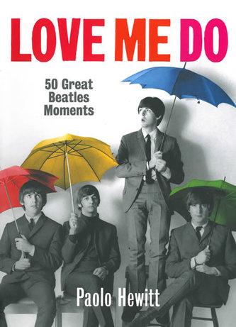 Love Me Do – 50 největších milníků kariéry Beatles