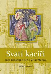 Svatí kacíři aneb Reportáž nejen z Velké Moravy - 2. vydání