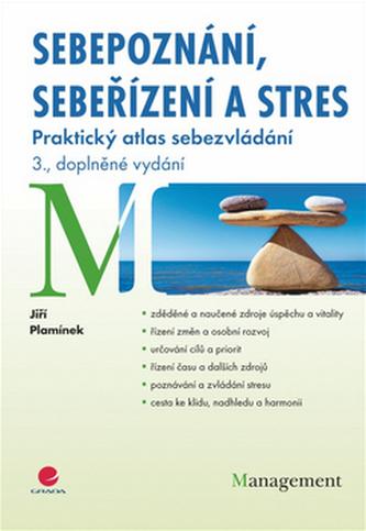 Sebepoznání, sebeřízení a stres - Praktický atlas sebezvládání - 3. vydání - Jiří Plamínek