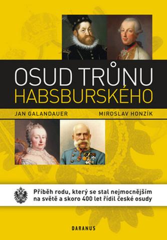 Osud trůnu habsburského - Příběh rodu, který se stal nejmocnějším na světě a skoro 400 let řídil české osudy
