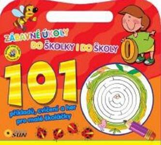 101 příkladů, cvičení a her pro malé školáčky - Zábavné úkoly do školky i do školy