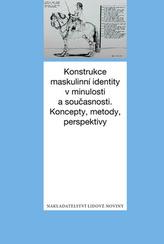 Konstrukce maskulinní identity v minulosti a současnosti