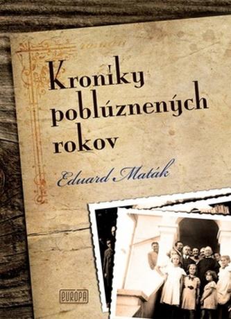 Kroniky poblúznených rokov - Eduard Maták