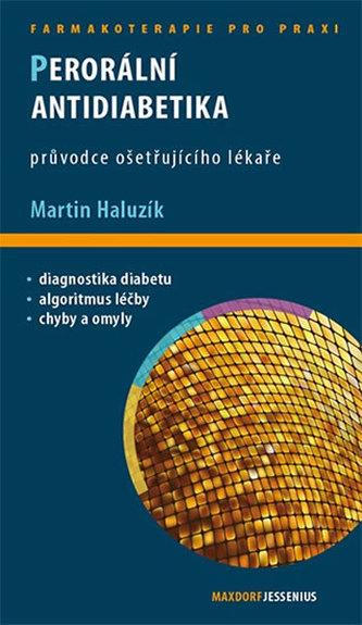 Perorální antidiabetika - Průvodce ošetřujícího lékaře - Haluzík Martin Prof. MUDr.