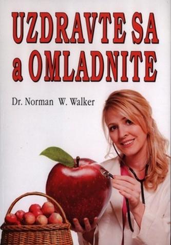 Uzdravte sa a omladnite - Norman W. Walker