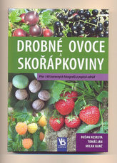 Drobné ovoce a skořápkoviny - Přes 140 barevných fotografií a popisů odrůd