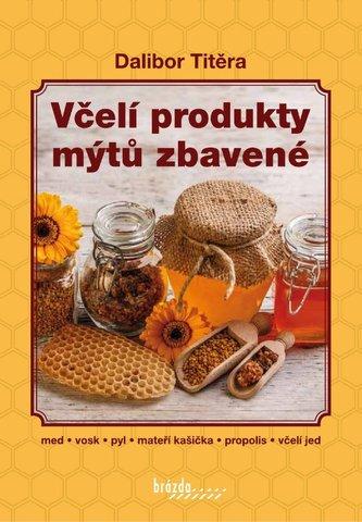 Včelí produkty mýtů zbavené - 2. vydání - Dalibor Titěra