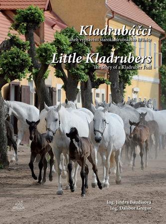 Kladrubáčci aneb vyprávění starokladrubského hříběte / Little Kladrubers The Story of a Kladruber Foal (ČJ, AJ)