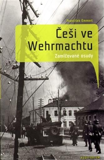 Češi ve wehrmachtu - Zamlčované osudy