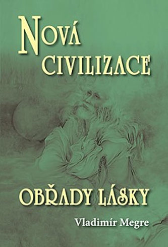 Nová civilizace 8 2.část Obřady lásky