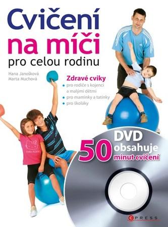 Cvičení na míči pro celou rodinu + DVD - Hana Janošková