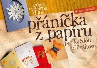 Přáníčka z papíru pro každou příležitost - Hanka Kalašová