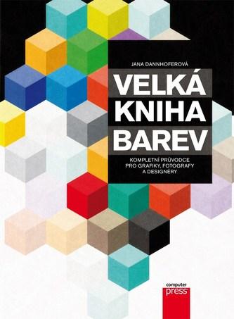 Velká kniha barev: Kompletní průvodce pro grafiky, fotografy a designéry