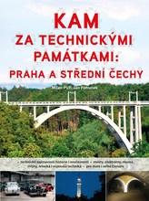 Kam za technickými památkami: Praha a střední Čechy