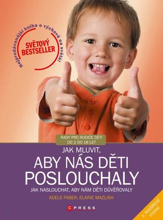 Jak mluvit, aby nás děti poslouchaly, 2. rozšířené vydání - Adele Faber