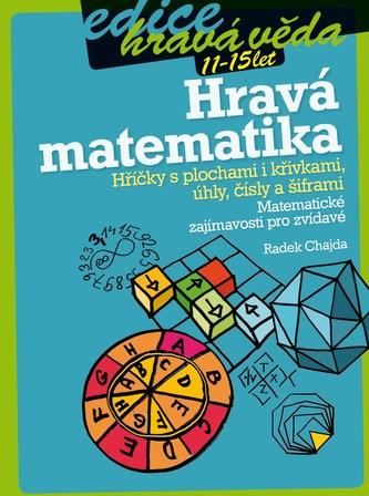 Hravá matematika: Hříčky s plochami i křivkami, úhly, čísly a šiframi