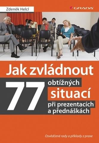Jak zvládnout 77 obtížných situací při prezentacích a přednáškách -  Osvědčené rady a příklady z praxe
