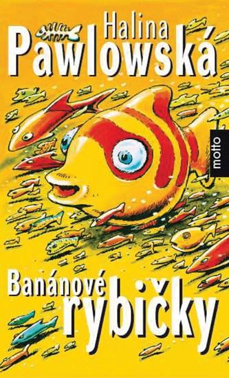 Banánové rybičky - Halina Pawlowská