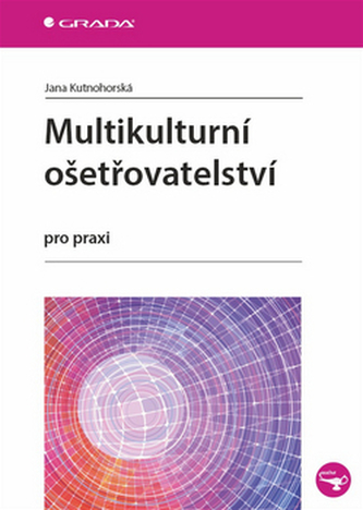 Multikulturní ošetřovatelství pro praxi - Jana Kutnohorská
