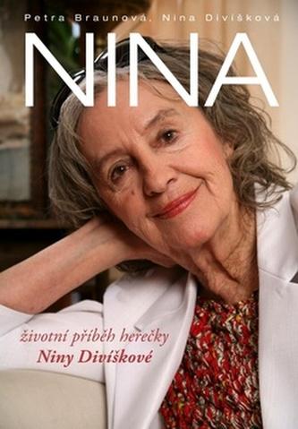 Nina - životní příběh herečky Niny Divíškové - Petra Braunová