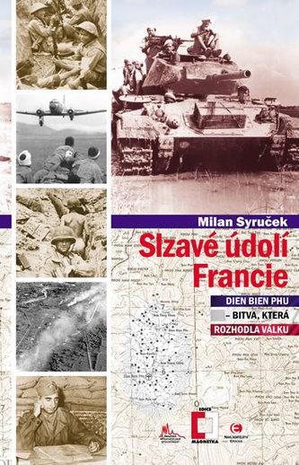 Slzavé údolí Francie (Dien Bien Phu – bitva, která rozhodla válku) - Milan Syruček
