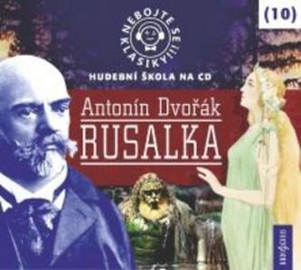 Nebojte se klasiky 10 - Antonín Dvořák: Rusalka - CD - neuveden