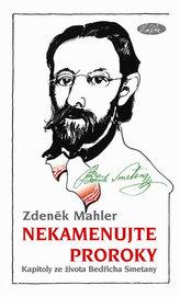 Nekamenujte proroky - Kapitoly ze života Bedřicha Smetany