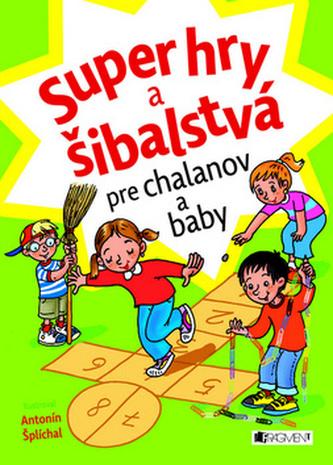 Super hry a šibalstvá pre chalanov a baby