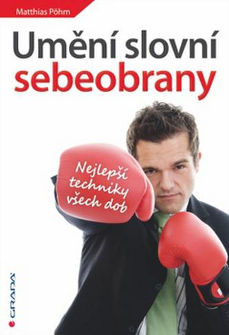 Umění slovní sebeobrany - Nejlepší techniky všech dob - Pöhm Matthias