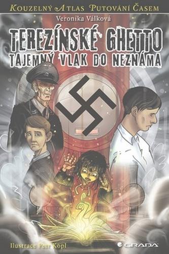 Terezínské ghetto - Tajemný transport do neznáma - Veronika Válková