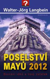 Poselství Mayů 2012. Skonání věků a nový začátek