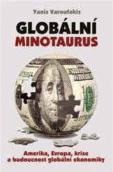 Globální Minotaurus - Amerika, Evropa, krize a budoucnost globální ekonomiky